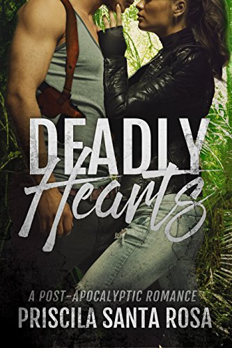 Deadly Hearts: A Post Apocalyptic Romance Novel by Priscila Santa Rosa