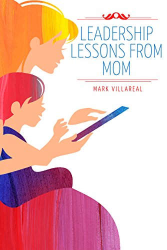 Leadership Lessons From Mom by Mark Villareal
