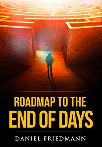 Roadmap to the End of Days by Daniel Friedmann