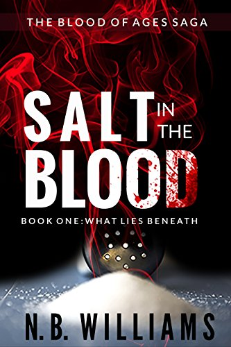 Salt in the Blood: Book One: What Lies Beneath by N.B. Williams