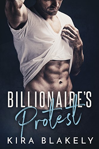 Billionaire's Protest by Kira Blakely