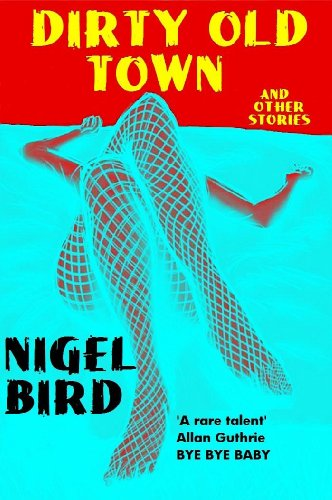 Dirty Old Town (And Other Stories) by nigel bird