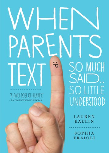 When Parents Text: So Much Said...So Little Understood by Sophia Fraioli