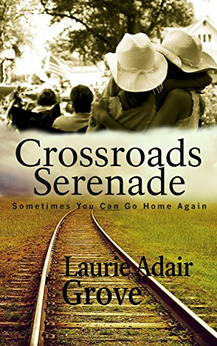 Crossroads Serenade: A Novel by Laurie Adair Grove