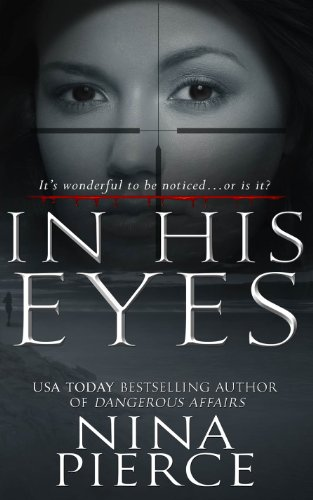 In His Eyes: A Psychological Thriller by Nina Pierce