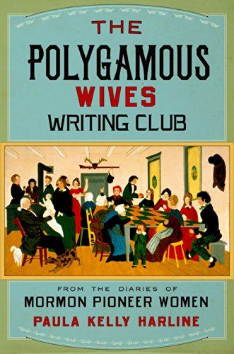 The Polygamous Wives Writing Club: From the Diaries of Mormon Pioneer Women by Paula Kelly Harline