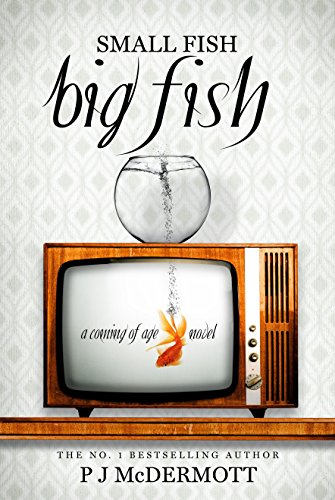 Small Fish Big Fish: Coming of Age in Scotland by PJ McDermott