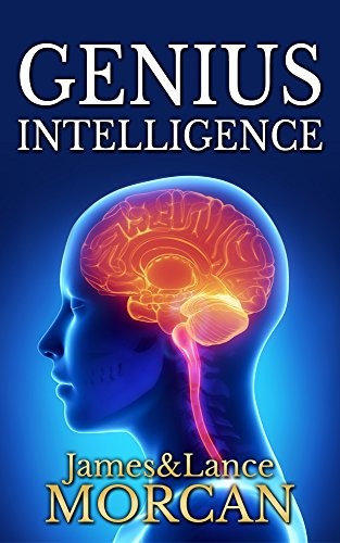 GENIUS INTELLIGENCE: Secret Techniques and Technologies to Increase IQ by James Morcan