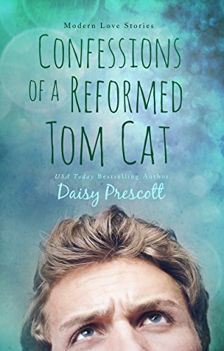 Confessions of a Reformed Tom Cat: A Wingmen Novel by Daisy Prescott