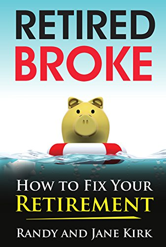 Retired Broke: How to Fix Your Retirement by Randy Kirk