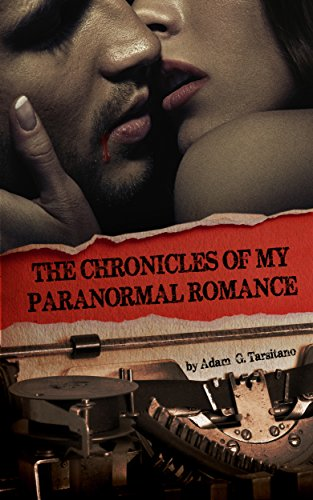 The Chronicles of My Paranormal Romance by Adam Tarsitano