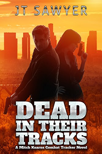 Dead In Their Tracks: A Mitch Kearns Combat Tracker Novel by JT Sawyer