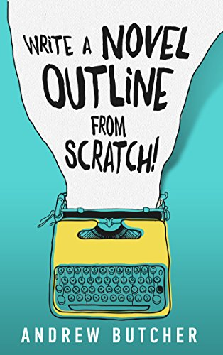Write a Novel Outline from Scratch! by Andrew Butcher