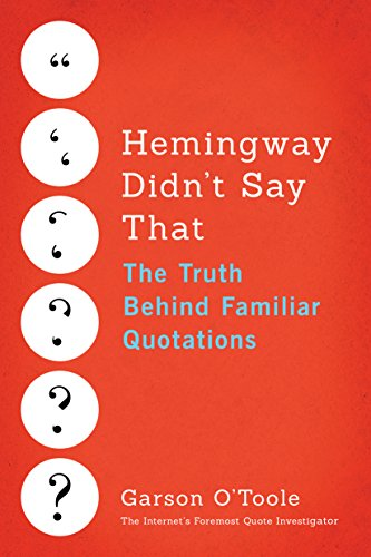 Hemingway Didn't Say That: The Truth Behind Familiar Quotations by Garson O'Toole