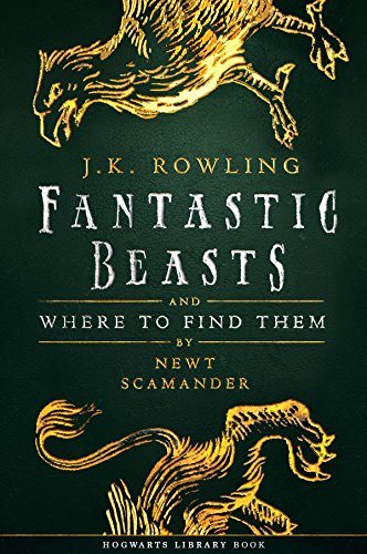 Fantastic Beasts and Where to Find Them (Hogwarts Library book) by J.K. Rowling