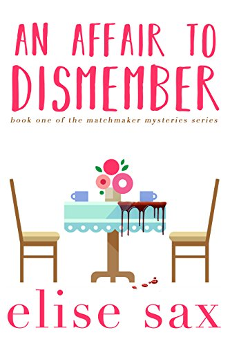 An Affair to Dismember (Matchmaker Mysteries Book 1) by Elise Sax