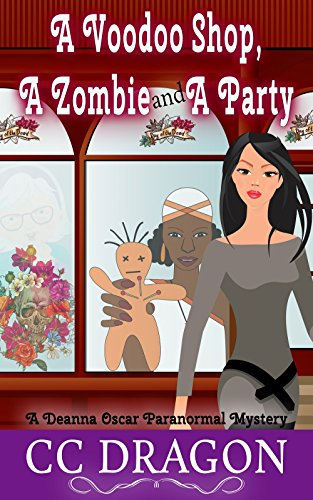 A Voodoo Shop, A Zombie, And A Party (Deanna Oscar Paranormal Mystery 4) by CC Dragon