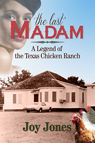 The Last Madam: A Legend of the Texas Chicken Ranch by Joy Jones