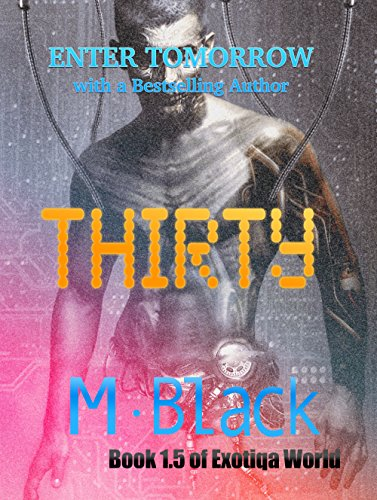 THIRTY (Ya Robot Cyberpunk dystopia) by M. Black