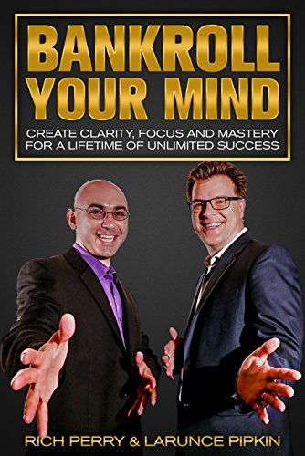 Bankroll Your Mind: Create Clarity, Focus and Mastery For a Lifetime of Unlimited Success by Rich Perry