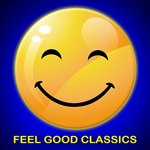 Feel Good Classics: 100 Songs to Make You Feel Happy By Various Artists