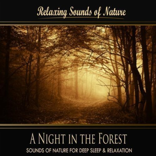 A Night in the Forest (Nature Sounds) By Sounds of Nature for Deep Sleep and Relaxation