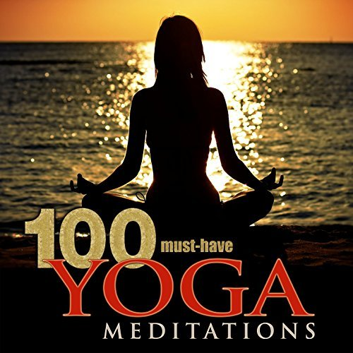 100 Must-Have Yoga Meditations: Relaxation Music with Sounds of Nature By Yoga Meditation Tribe