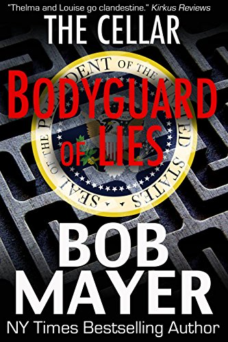 Bodyguard of Lies (The Cellar Book 1) by Bob Mayer