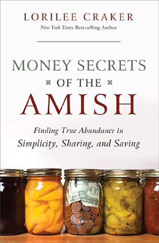 Money Secrets of the Amish: Finding True Abundance in Simplicity, Sharing, and Saving by Lorilee Craker