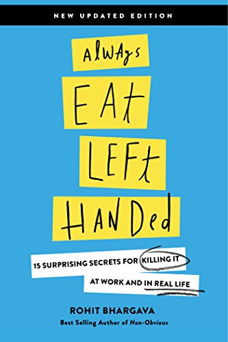 Always Eat Left Handed: 15 Surprising Secrets For Killing It At Work And In Real Life by Rohit Bhargava
