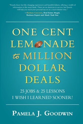 One Cent Lemonade to Million Dollar Deals: 25 Jobs & 25 Lessons I Wish I Learned Sooner! by Pamela Goodwin