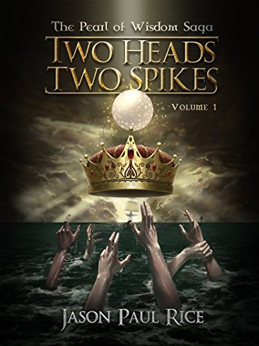 Two Heads, Two Spikes (The Pearl of Wisdom Saga Book 1) by Jason Paul Rice