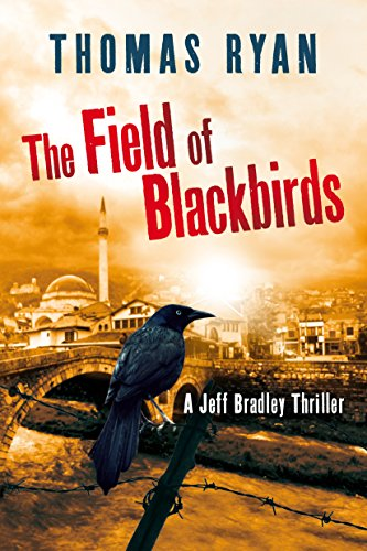 The Field of Blackbirds (A Jeff Bradley Thriller) by Thomas Ryan