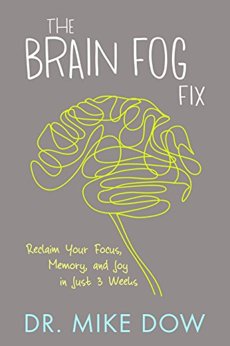 The Brain Fog Fix: Reclaim Your Focus, Memory, and Joy in Just 3 Weeks by Mike Dow