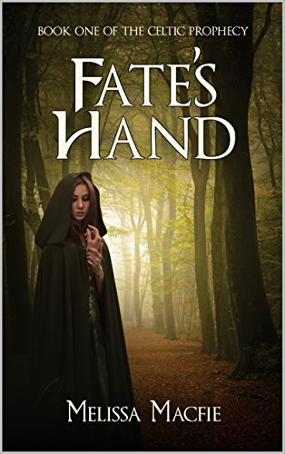 Fate's Hand: Book 1 of The Celtic Prophecy by Melissa Macfie