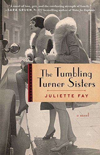 The Tumbling Turner Sisters: A Novel by Juliette Fay