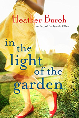 In the Light of the Garden: A Novel by Heather Burch