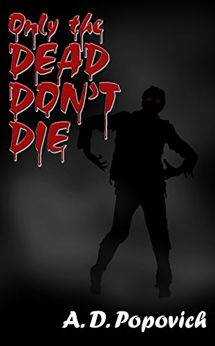 ONLY THE DEAD DON'T DIE by A. D. POPOVICH