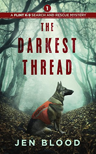The Darkest Thread (The Flint K-9 Search and Rescue Mysteries Book 1) by Jen Blood