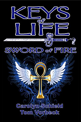 Keys of Life: Sword of Fire by Carolyn Schield
