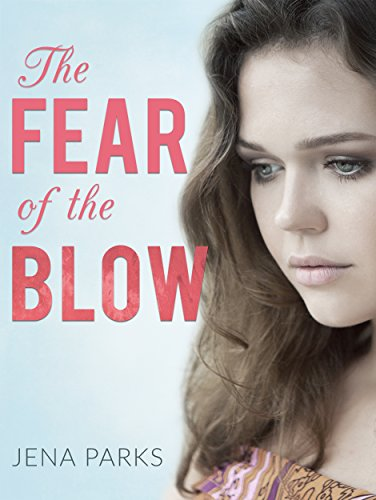 The Fear of the Blow: A Young Woman's Gut-Wrenching Story of Child Abuse, Domestic Violence, Alcoholism and Redemption by Jena Parks