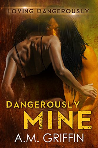 Dangerously Mine by A.M. Griffin