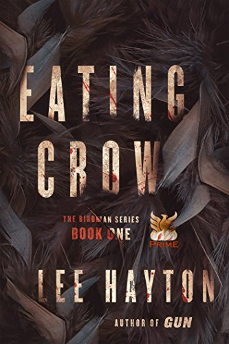 Eating Crow (The Birdman Series Book 1) by Lee Hayton