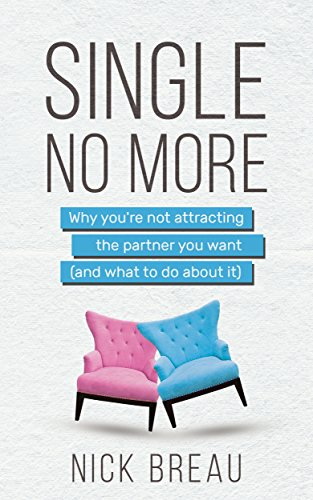 Single No More: Why You're Not Attracting the Partner You Want (And What to Do About It) by Nick Breau