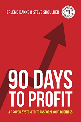 90 Days To Profit by Erlend Bakke & Steve Shoulder