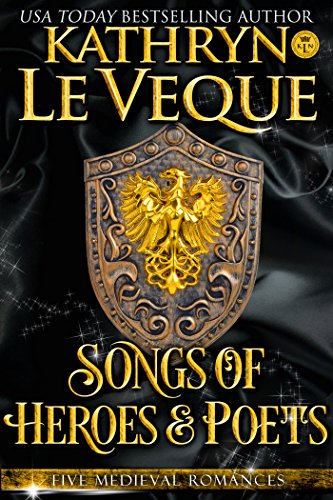 Songs of Heroes and Poets: A Medieval Romance Collection by Kathryn Le Veque