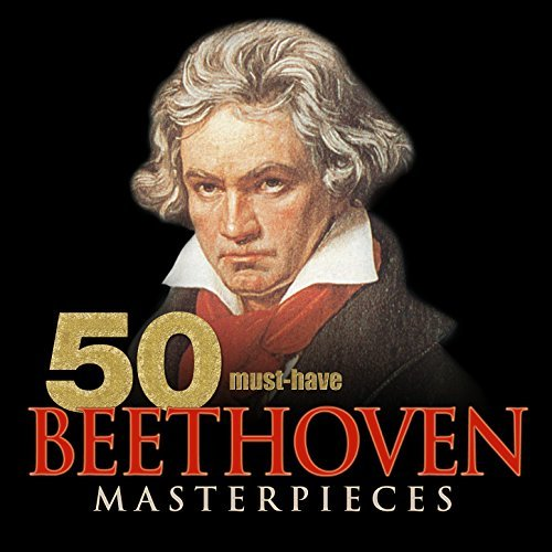 50 Must-Have Beethoven Masterpieces By Various artists