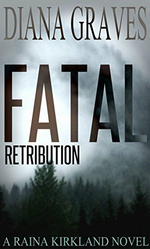 Fatal Retribution (Raina Kirkland Book 1) by Diana Graves