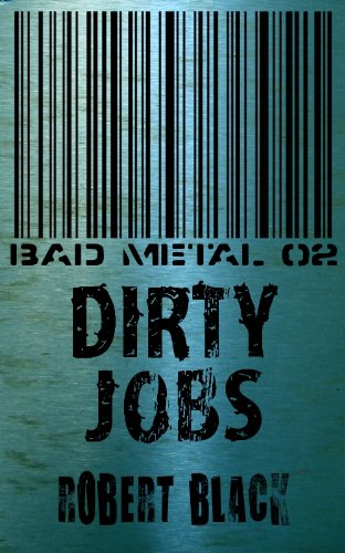 Bad Metal 02: Dirty Jobs by Robert Black