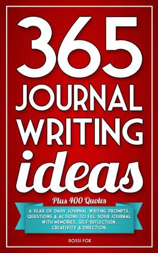 365 Journal Writing Ideas: A year of daily journal writing prompts, questions & actions to fill your journal with memories, self-reflection, creativity & direction. by Rossi Fox